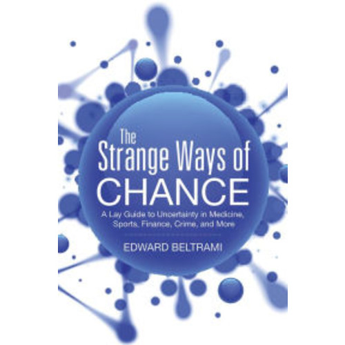 The Strange Ways of Chance: A Lay Guide to Uncertainty in Medicine, Sports, Finance, Crime, and More