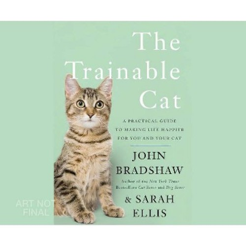 Trainable Cat : A Practical Guide to Making Life Happier for You and Your Cat (MP3-CD) (John Bradshaw &