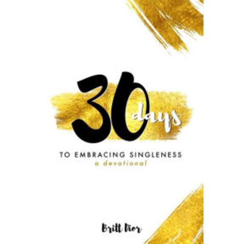 30 Days to Embracing Singleness: A Devotional