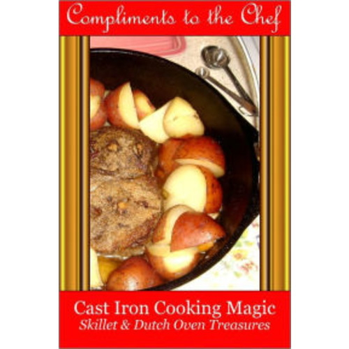 Cast Iron Cooking Magic - Treasures from the Skillet & Dutch Oven