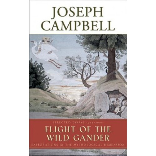 Flight of the Wild Gander : Explorations in the Mythological Dimension: Selected Essays 1944-1968