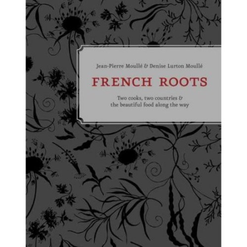 French Roots: Two Cooks, Two Countries & the Beautiful Food Along the Way