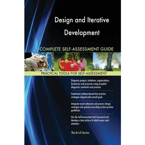 Design and Iterative Development Complete Self-Assessment Guide