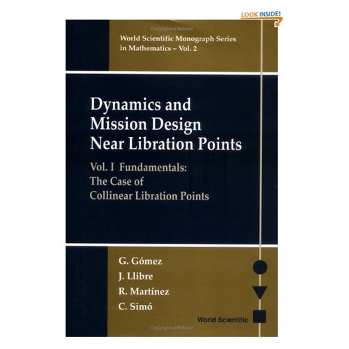 1: Dynamics and Mission Design Near Libration Points, Volume I : Fundamentals : The Case of Collinear Libration Points (World Scientific Monograph Series in Mathematics)