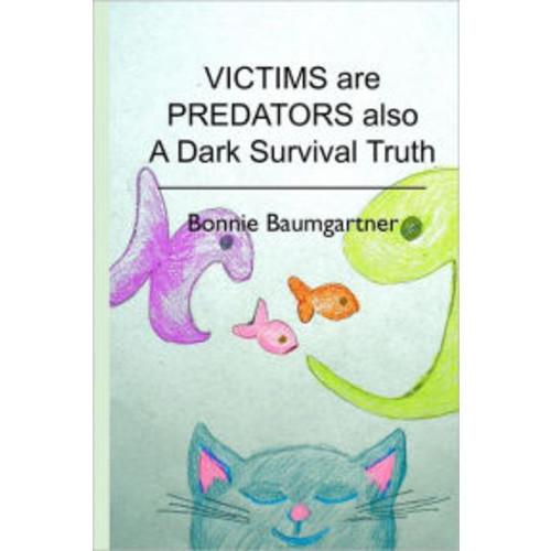 VICTIMS are PREDATORS also: A Dark Survival Truth