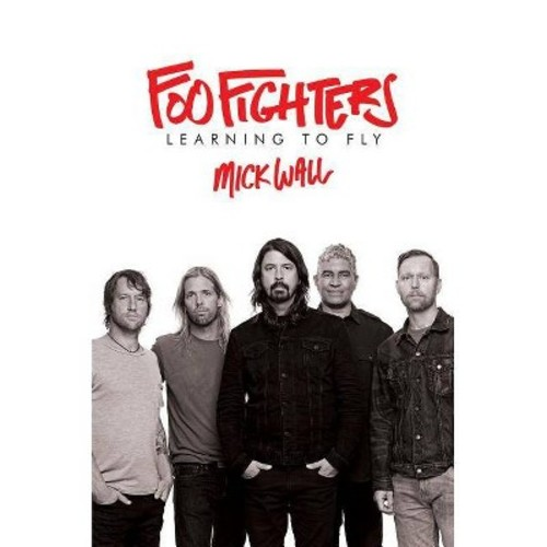 Foo Fighters : Learning to Fly (Hardcover) (Mick Wall)