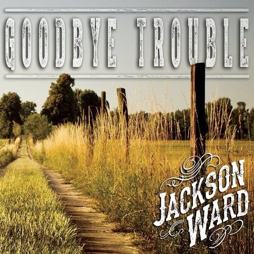 Jackson Ward - Goodbye Trouble