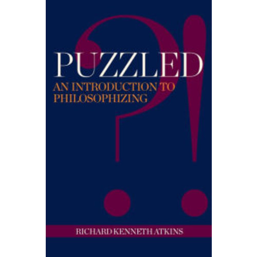 Puzzled?!: An Introduction to Philosophizing