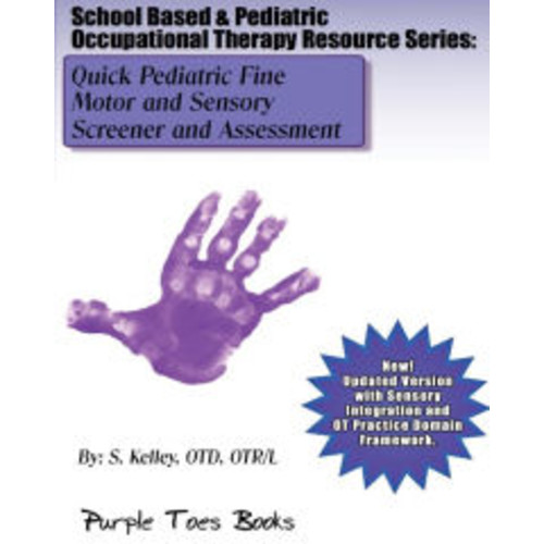 Quick Pediatric Fine Motor and Sensory Screener and Assessment: School Based & Pediatric Occupational Therapy Resource Series