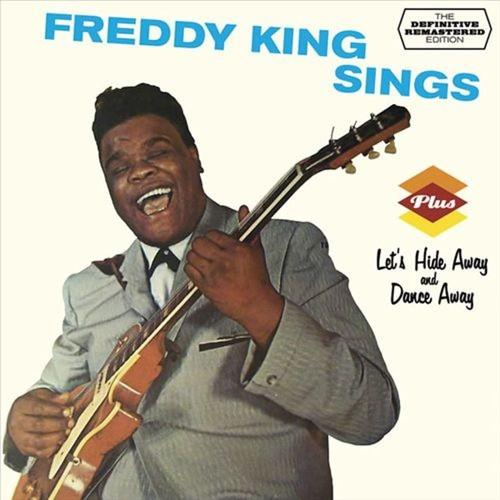 Freddy King Sings/Let's Hide and Dance Away [CD]