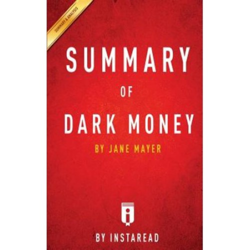 Summary of Dark Money: By Jane Mayer Includes Analysis