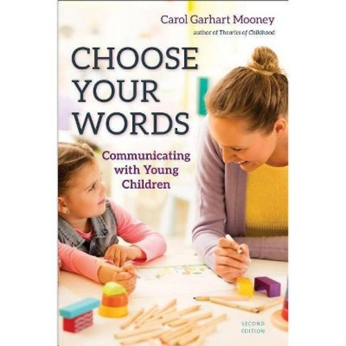 Choose Your Words : Communicating With Young Children (Paperback) (Carol Garhart Mooney)