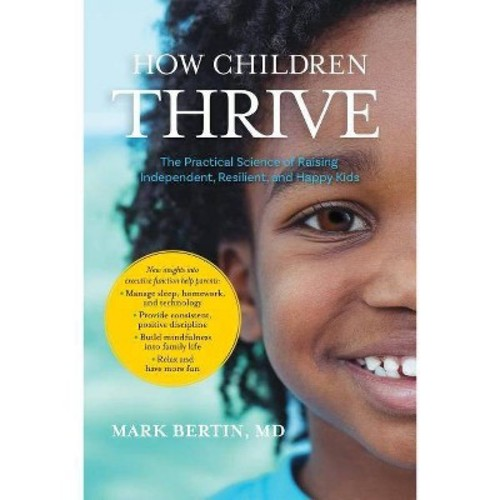 How Children Thrive : The Practical Science of Raising Independent, Resilient, and Happy Kids