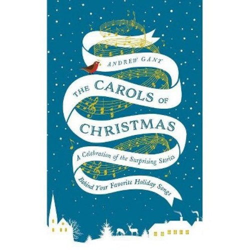 The Carols of Christmas: A Celebration of the Surprising Stories Behind Your Favorite Holiday Songs (Hardcover)