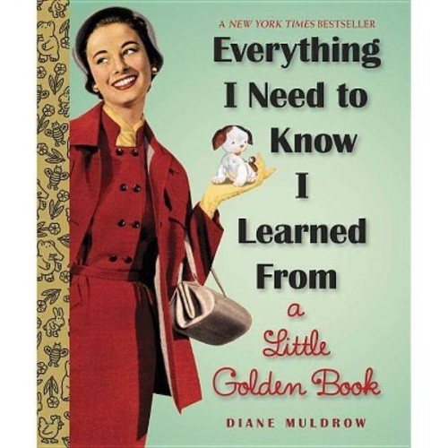 Everything I Need To Know I Learned From a Little Golden Book (Hardcover) by Diane Muldrow