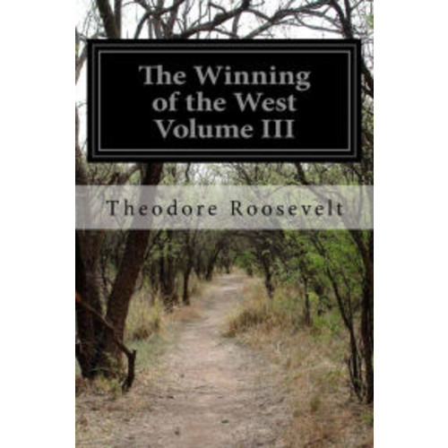The Winning of the West Volume III
