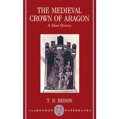 The Medieval Crown of Aragon: A Short History / Edition 1