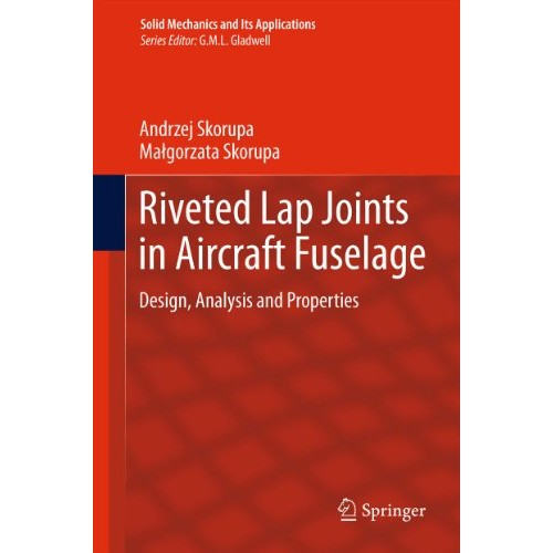 Riveted Lap Joints in Aircraft Fuselage: Design, Analysis and Properties: 189 (Solid Mechanics and Its Applications)
