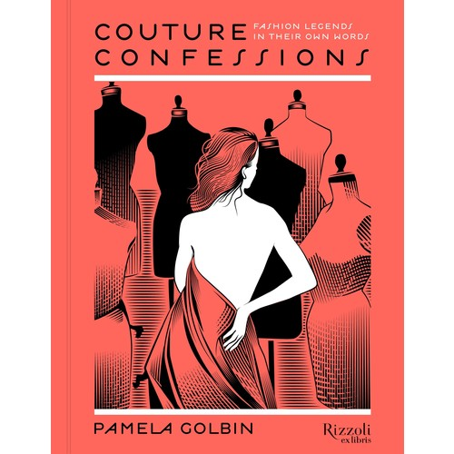 Couture Confessions: Fashion Legends in Their Own Words
