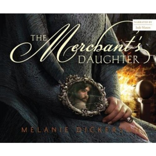 Merchant's Daughter (Unabridged) (CD/Spoken Word) (Melanie Dickerson)