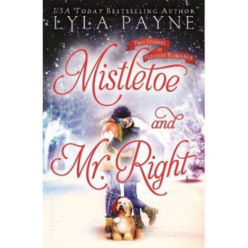 Mistletoe and Mr. Right : Two Stories of Holiday Romance (Reprint) (Paperback) (Lyla Payne)