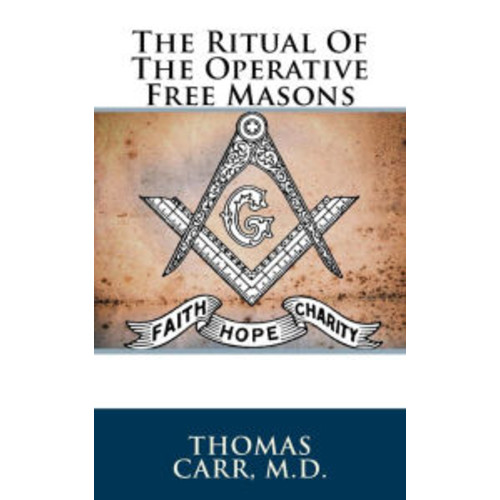 The Ritual Of The Operative Free Masons