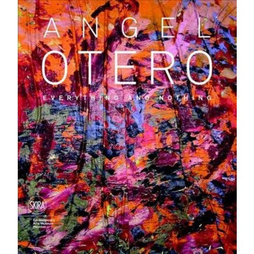 Angel Otero : Everything and Nothing (Hardcover) (Valerie Cassel Oliver)