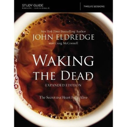 Waking the Dead : The Secret to a Heart Fully Alive (Paperback) (John Eldredge)