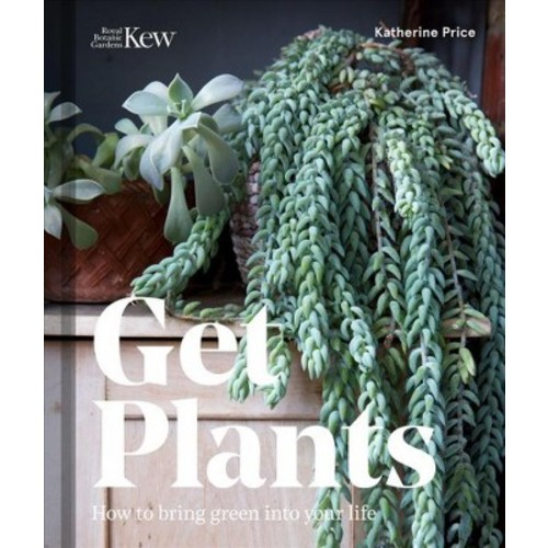 Get Plants : How to Bring Green into Your Life (Hardcover) (Katherine Price)