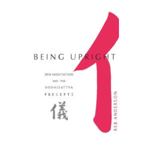 Being Upright: Zen Meditation and Bodhisattva Precepts