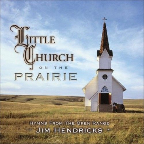 Little Church on the Prairie: Hymns From the Open Range [CD]