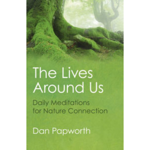 The Lives Around Us: Daily Meditations For Nature Connection