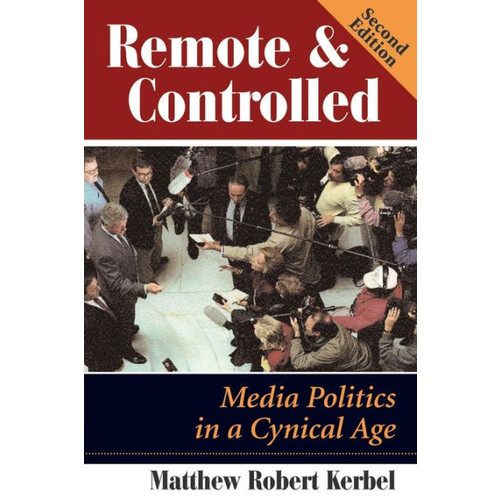 Remote And Controlled: Media Politics In A Cynical Age, Second Edition / Edition 2