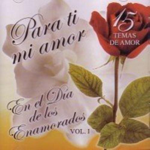 Para Ti Mi Amor: En el Dia de los Enamorados, Vol. 1 [CD]
