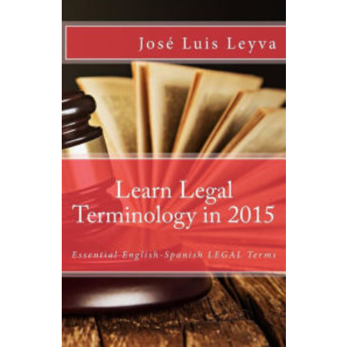 Learn Legal Terminology in 2015: English-Spanish: Essential English-Spanish LEGAL Terms