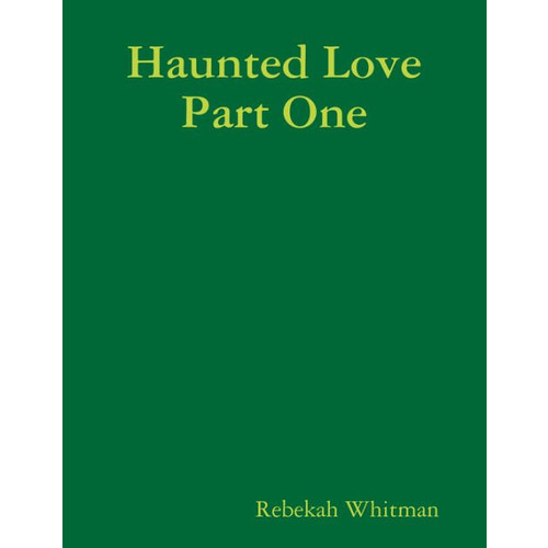 Haunted Love Part One