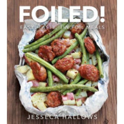 Foiled!: Easy, Tasty Tin Foil Dinners