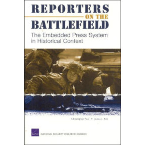 Reporters on the Battlefield: The Embedded Press System in Historical Context / Edition 1