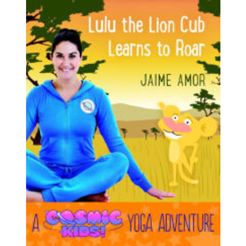 Lulu the Lion Cub Learns to Roar: A Cosmic Kids Yoga Adventure
