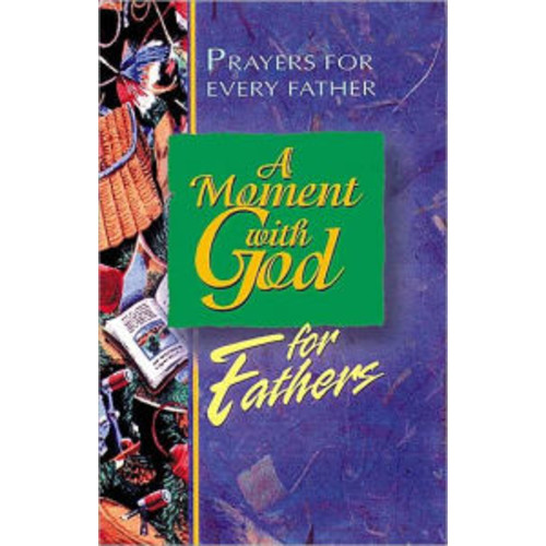 A Moment with God for Fathers: Prayers for Every Dad, Every Day