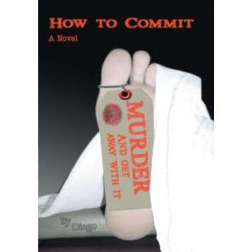 HOW TO COMMIT MURDER AND GET AWAY WITH IT