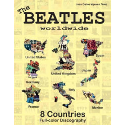 The Beatles Worldwide - 8 Countries - UK, US, Germany, Spain, Italy, France...: Japan and Mexico. Full Color Discography