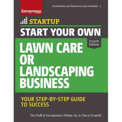 Start Your Own Lawn Care or Landscaping Business: Your Step-by-Step Guide to Success (Paperback)