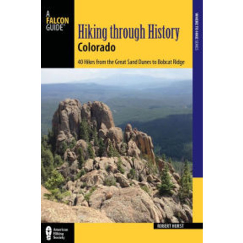 Hiking through History Colorado: Exploring the Centennial State's Past by Trail