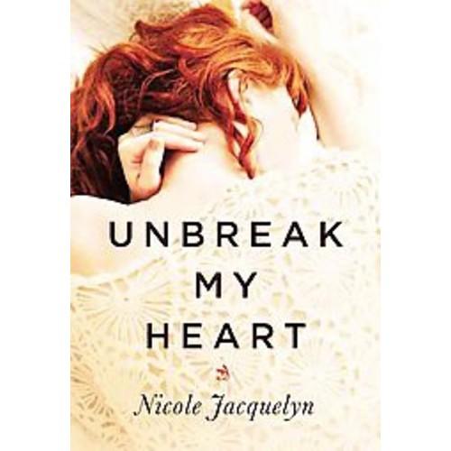 Unbreak My Heart : Library Edition (Unabridged) (CD/Spoken Word) (Nicole Jacquelyn)