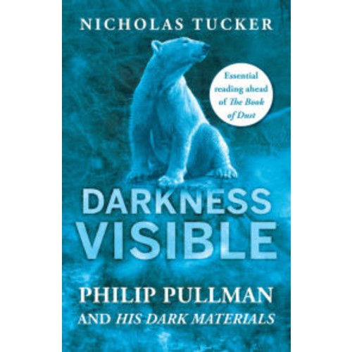 Darkness Visible: Inside the World of Philip Pullman and His Dark Materials