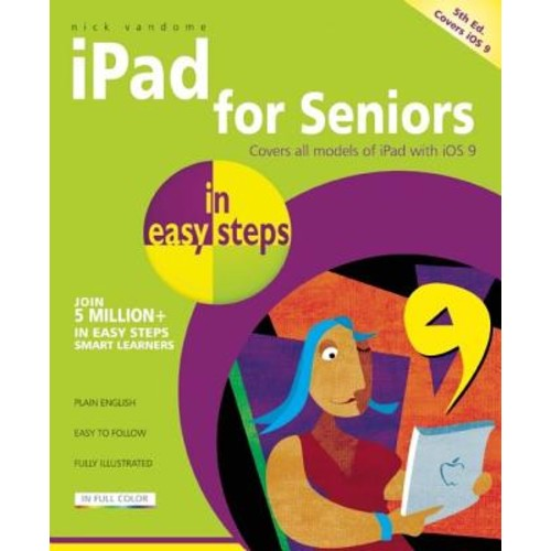 In Easy Steps: iPad for Seniors in Easy Steps: Covers IOS 9 (Paperback)