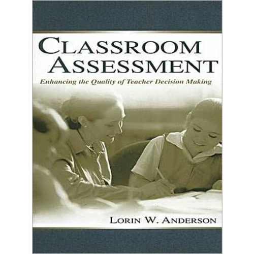 Classroom Assessment: Enhancing the Quality of Teacher Decision Making / Edition 1