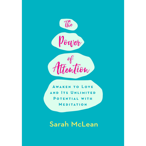 The Power of Attention : Awaken to Love and Its Unlimited Potential with Meditation