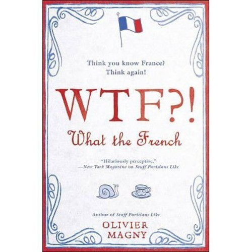 Wtf?!: What the French : Thank You Know France? Think Again! (Paperback) (Olivier Magny)